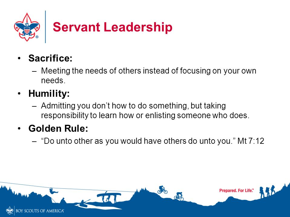 Servant Leadership Sacrifice: Humility: Golden Rule: