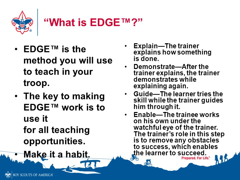 What is EDGE™ EDGE™ is the method you will use to teach in your troop. The key to making EDGE™ work is to use it for all teaching opportunities.