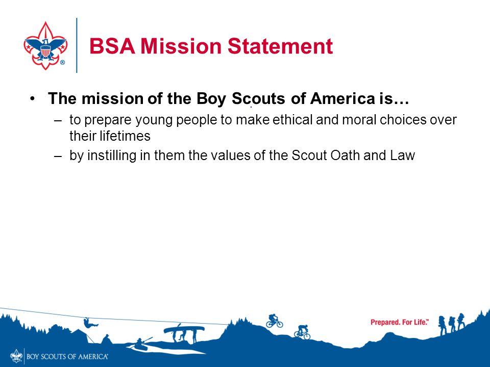 BSA Mission Statement The mission of the Boy Scouts of America is…