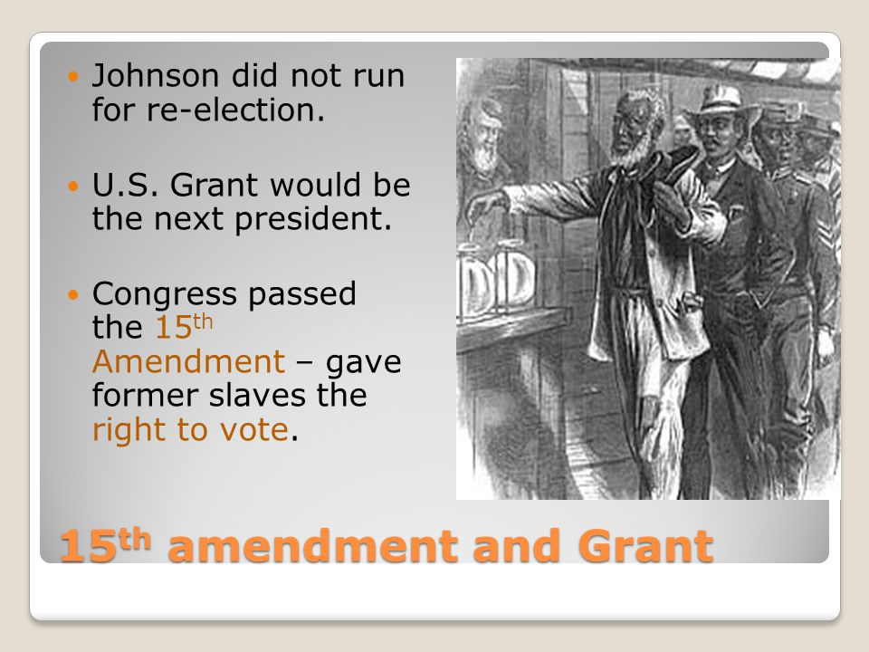 15th amendment and Grant Johnson did not run for re-election.
