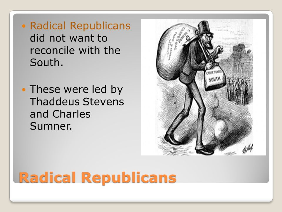 Radical Republicans did not want to reconcile with the South.