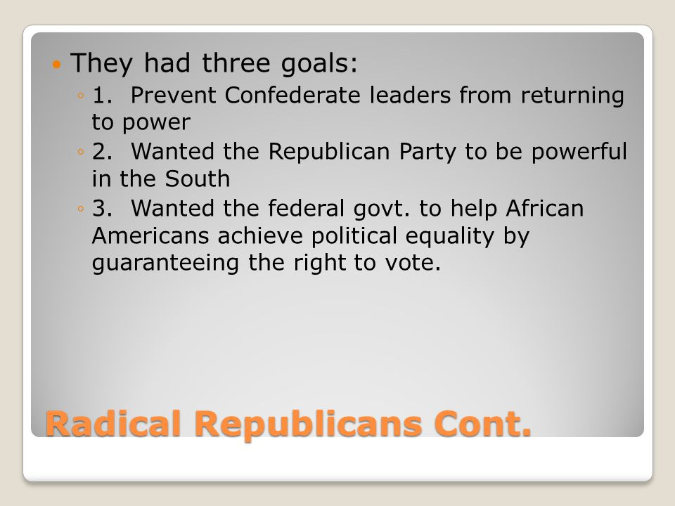 Radical Republicans Cont.