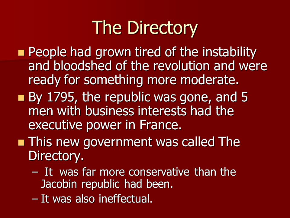The Directory People had grown tired of the instability and bloodshed of the revolution and were ready for something more moderate.