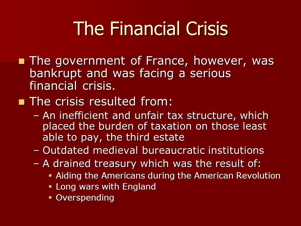 The Financial Crisis The government of France, however, was bankrupt and was facing a serious financial crisis.