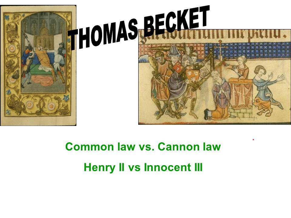 Common law vs. Cannon law Henry II vs Innocent III