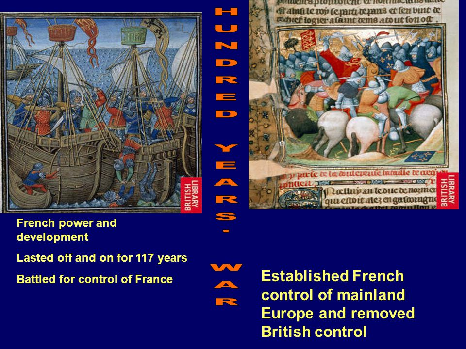 HUNDRED YEARS WAR French power and development. Lasted off and on for 117 years. Battled for control of France.