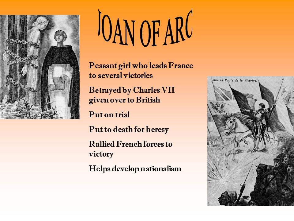 JOAN OF ARC Peasant girl who leads France to several victories