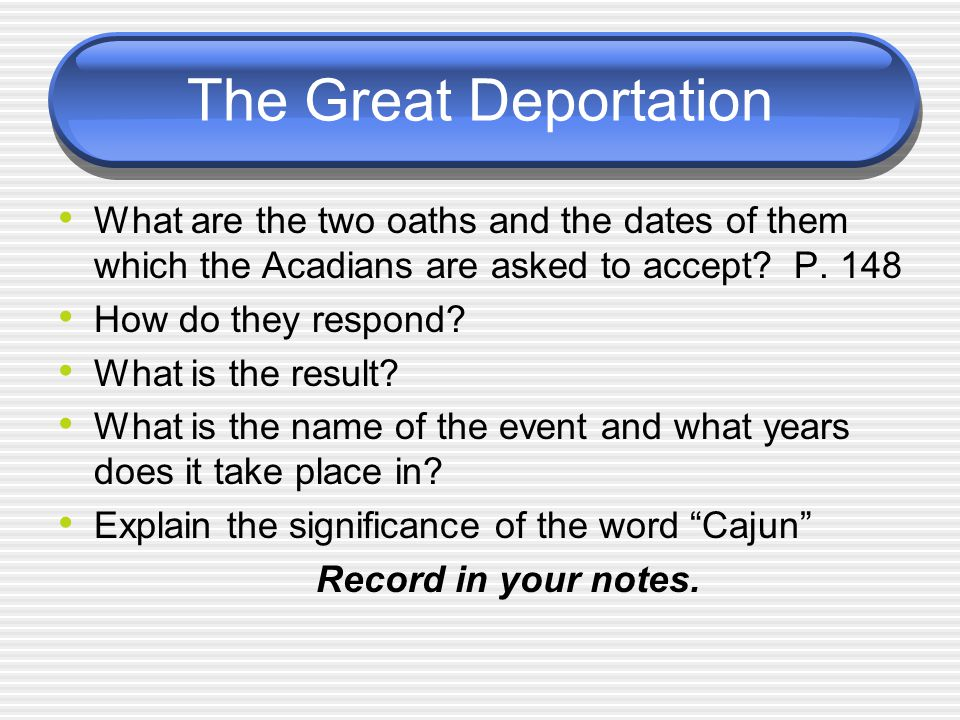 The Great Deportation What are the two oaths and the dates of them which the Acadians are asked to accept P. 148.