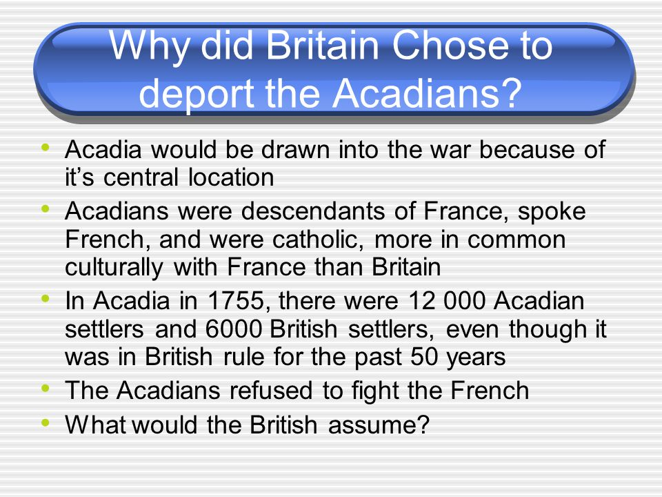 Why did Britain Chose to deport the Acadians