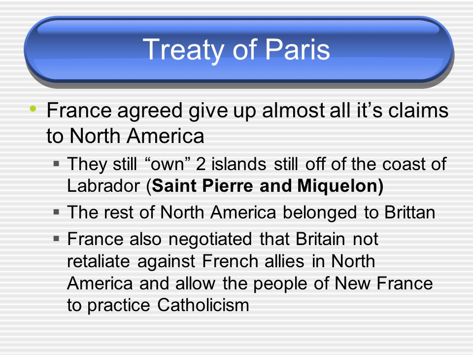 Treaty of Paris France agreed give up almost all it's claims to North America.