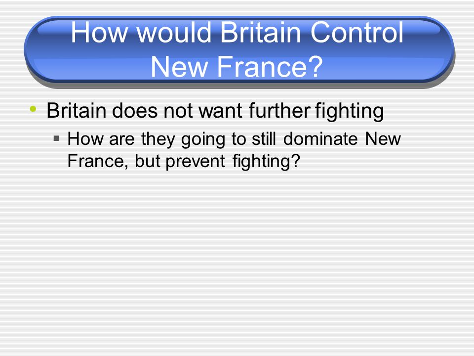 How would Britain Control New France