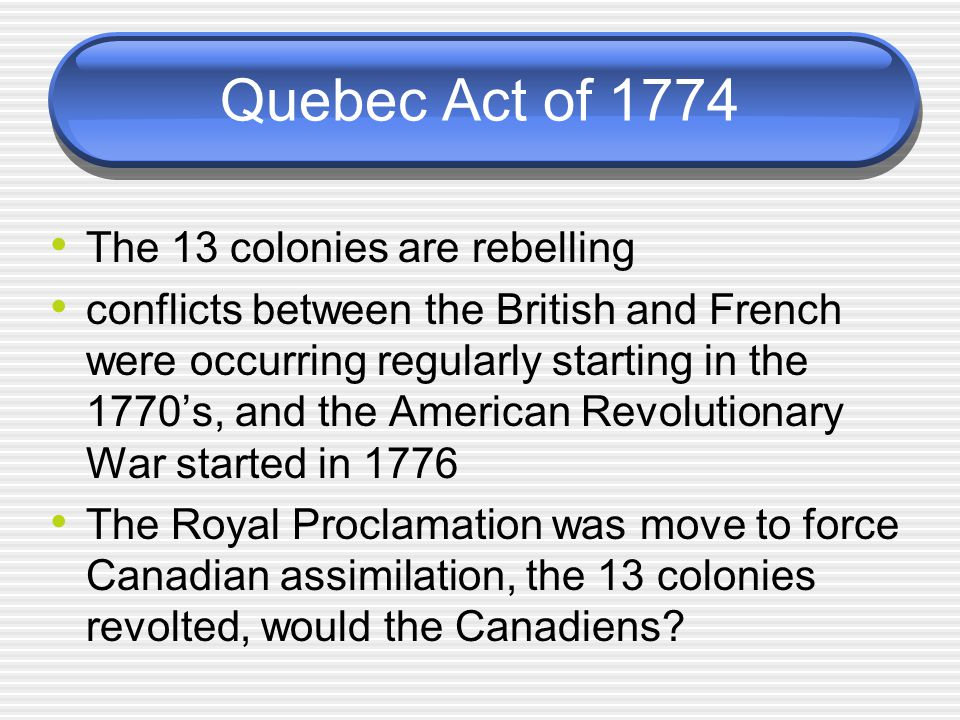 Quebec Act of 1774 The 13 colonies are rebelling