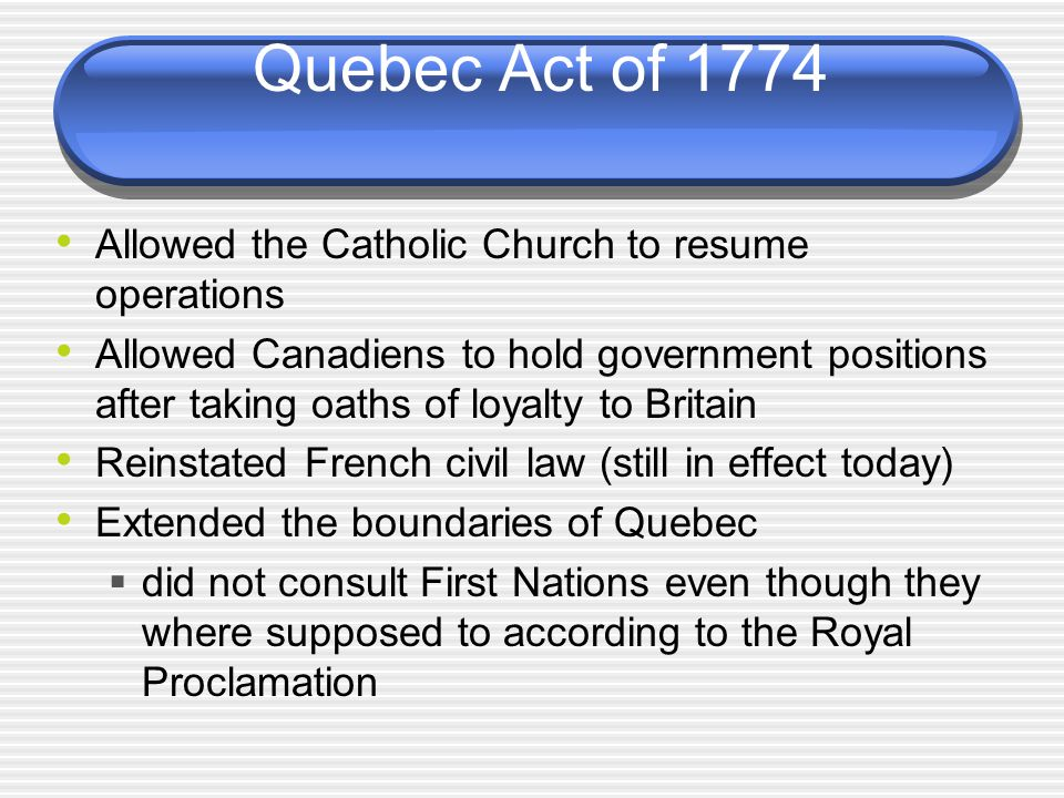 Quebec Act of 1774 Allowed the Catholic Church to resume operations