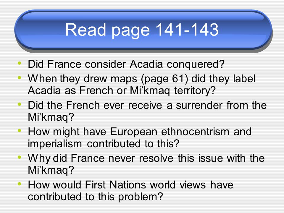 Read page 141-143 Did France consider Acadia conquered
