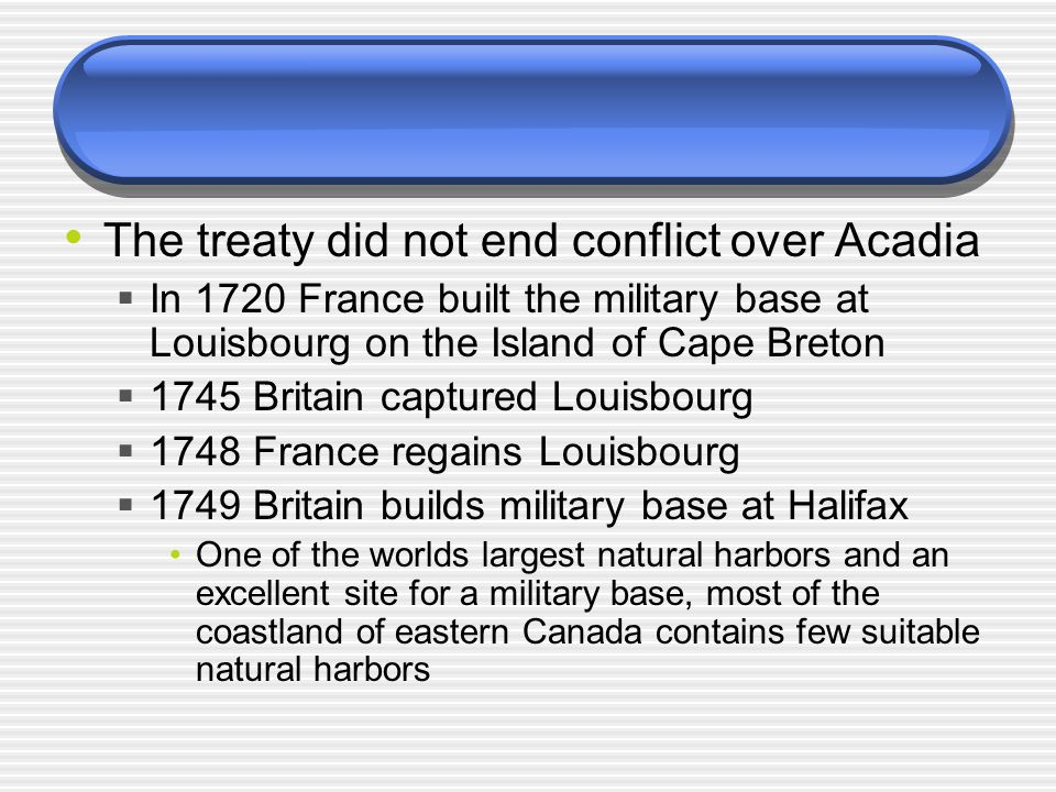 The treaty did not end conflict over Acadia
