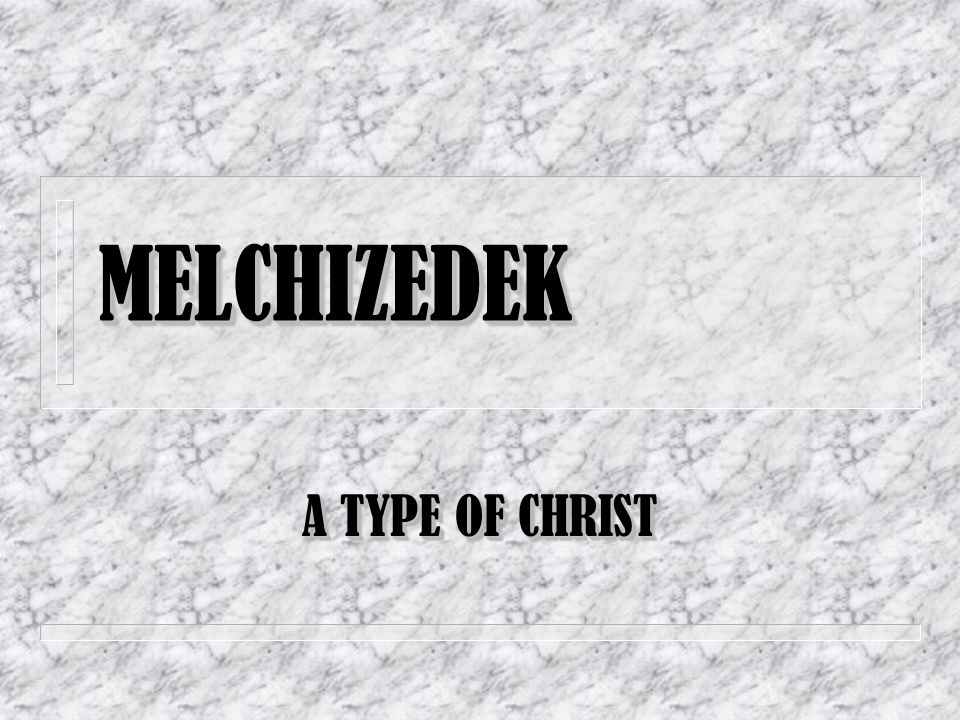 MELCHIZEDEK A TYPE OF CHRIST