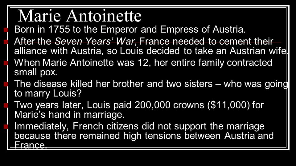Marie Antoinette Born in 1755 to the Emperor and Empress of Austria.