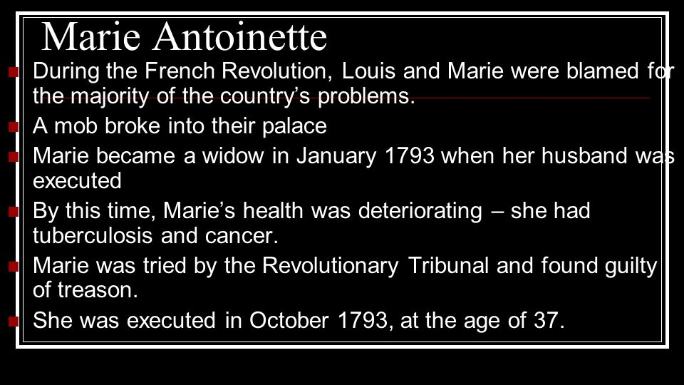 Marie Antoinette During the French Revolution, Louis and Marie were blamed for the majority of the country's problems.
