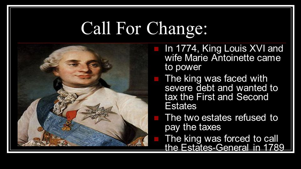 Call For Change: In 1774, King Louis XVI and wife Marie Antoinette came to power.