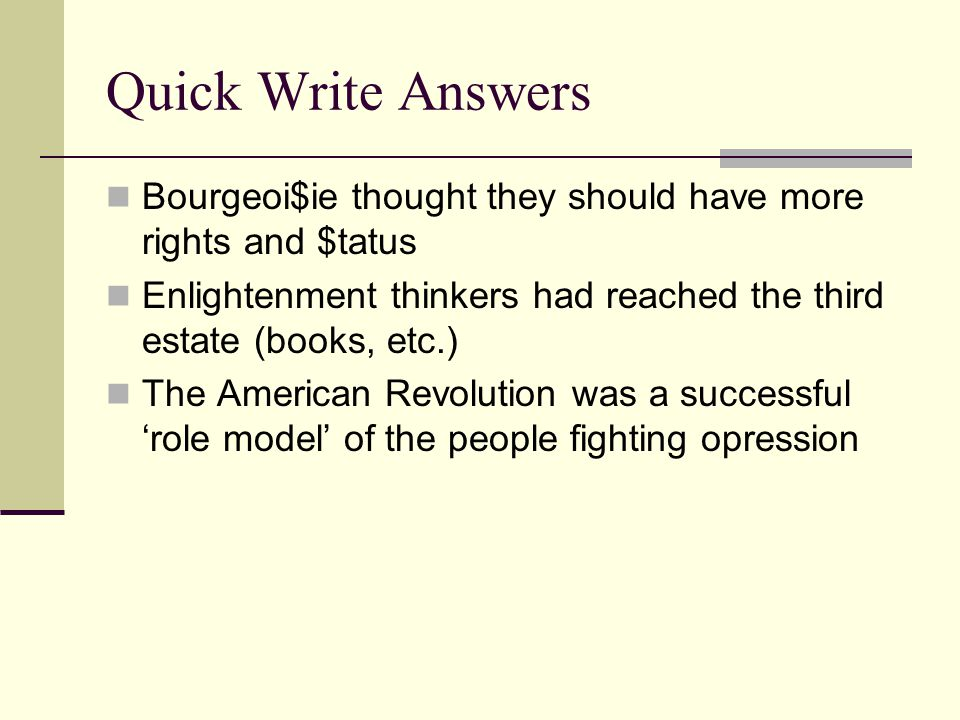 Quick Write Answers Bourgeoi$ie thought they should have more rights and $tatus. Enlightenment thinkers had reached the third estate (books, etc.)