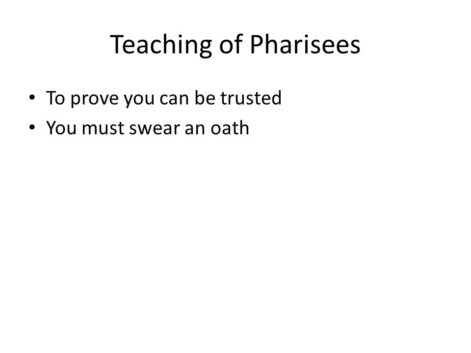 Teaching of Pharisees To prove you can be trusted