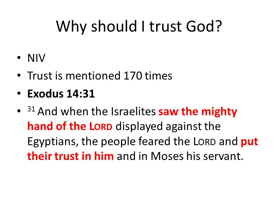 Why should I trust God NIV Trust is mentioned 170 times Exodus 14:31
