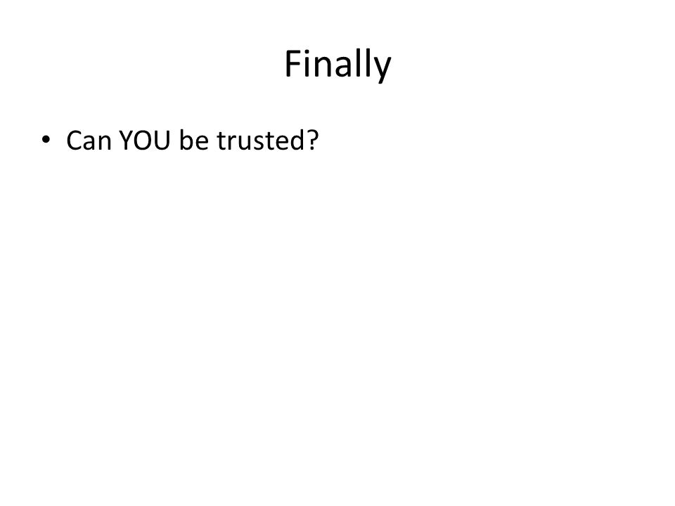 Finally Can YOU be trusted