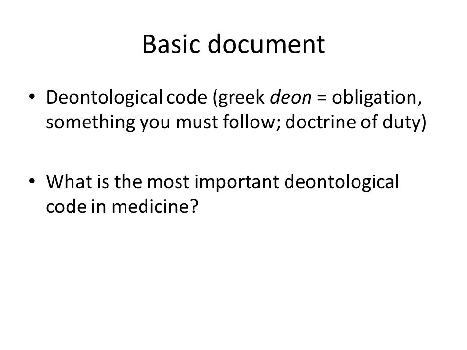Basic document Deontological code (greek deon = obligation, something you must follow; doctrine of duty)