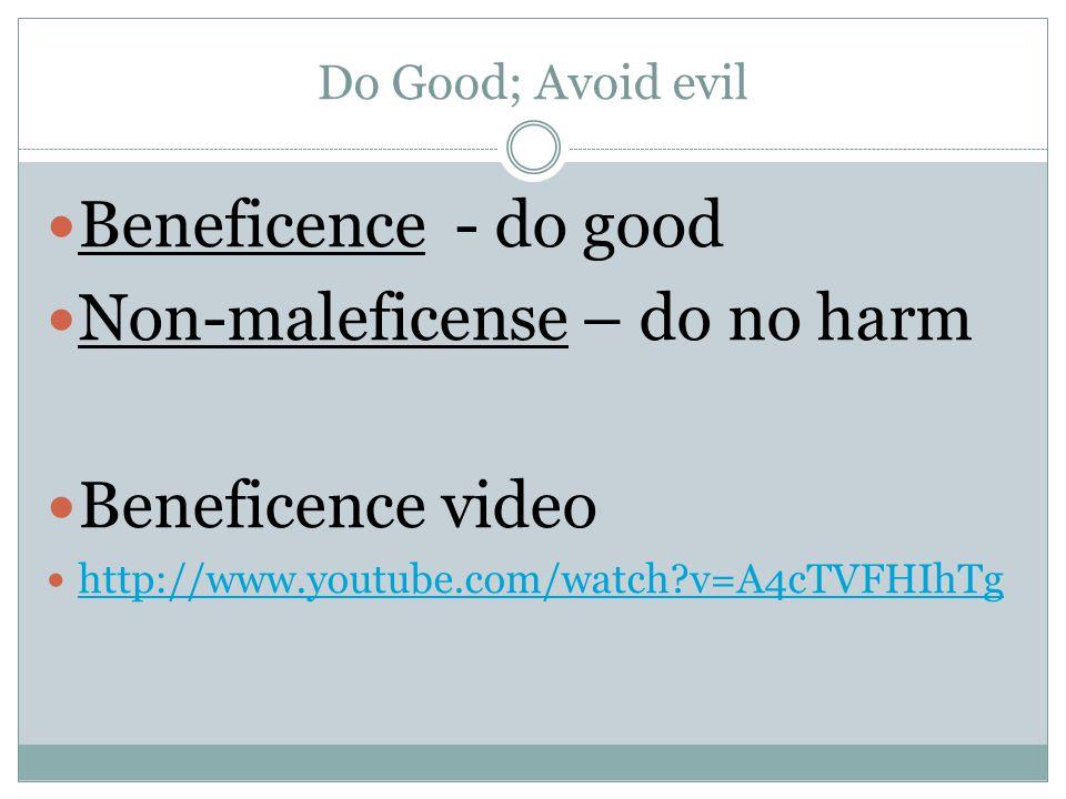 Non-maleficense – do no harm Beneficence video