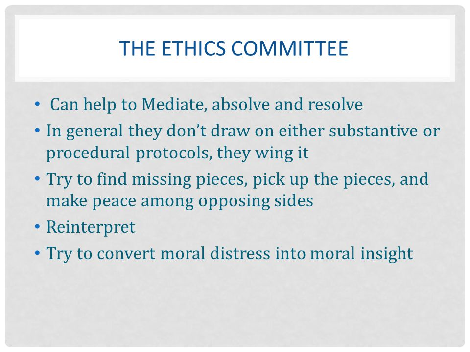 The ETHICS COMMITTEE Can help to Mediate, absolve and resolve