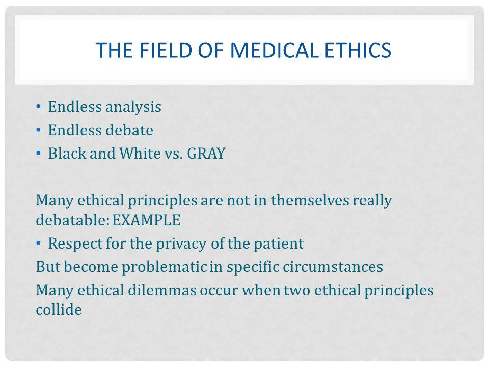 ethics in the medical field There are numerous ethical challenges that can impact patients and families in the health care setting this paper reports on the results of a study conducted with a panel of clinical.