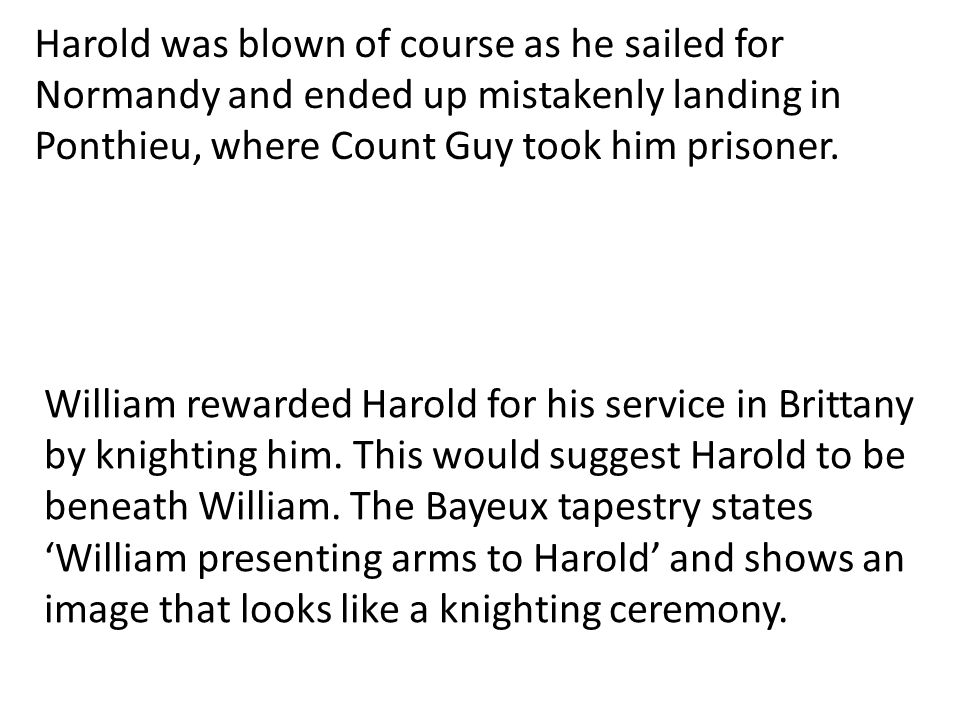 Harold was blown of course as he sailed for Normandy and ended up mistakenly landing in Ponthieu, where Count Guy took him prisoner.