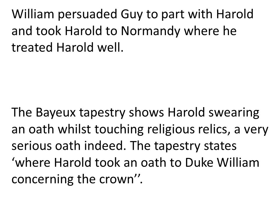 William persuaded Guy to part with Harold and took Harold to Normandy where he treated Harold well.