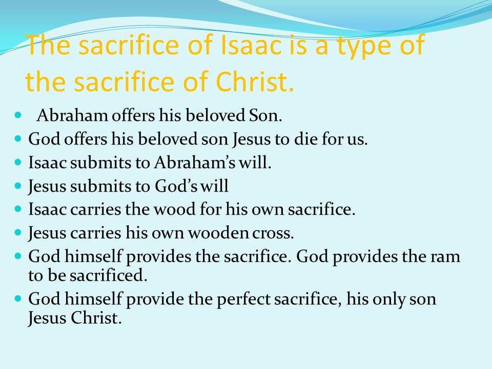 The sacrifice of Isaac is a type of the sacrifice of Christ.