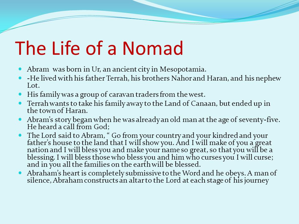 The Life of a Nomad Abram was born in Ur, an ancient city in Mesopotamia.