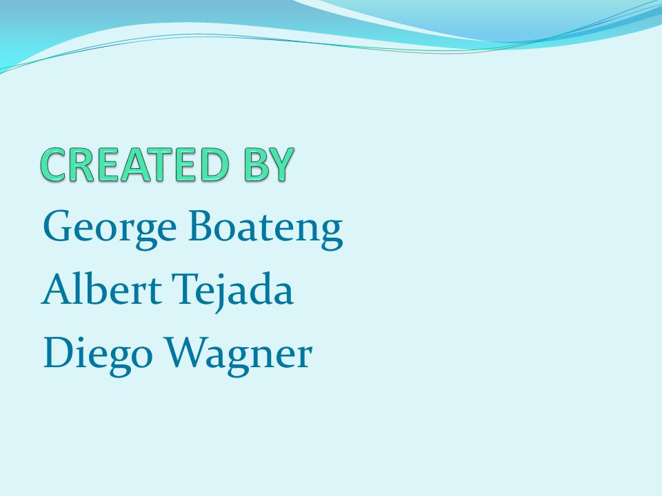 CREATED BY George Boateng Albert Tejada Diego Wagner
