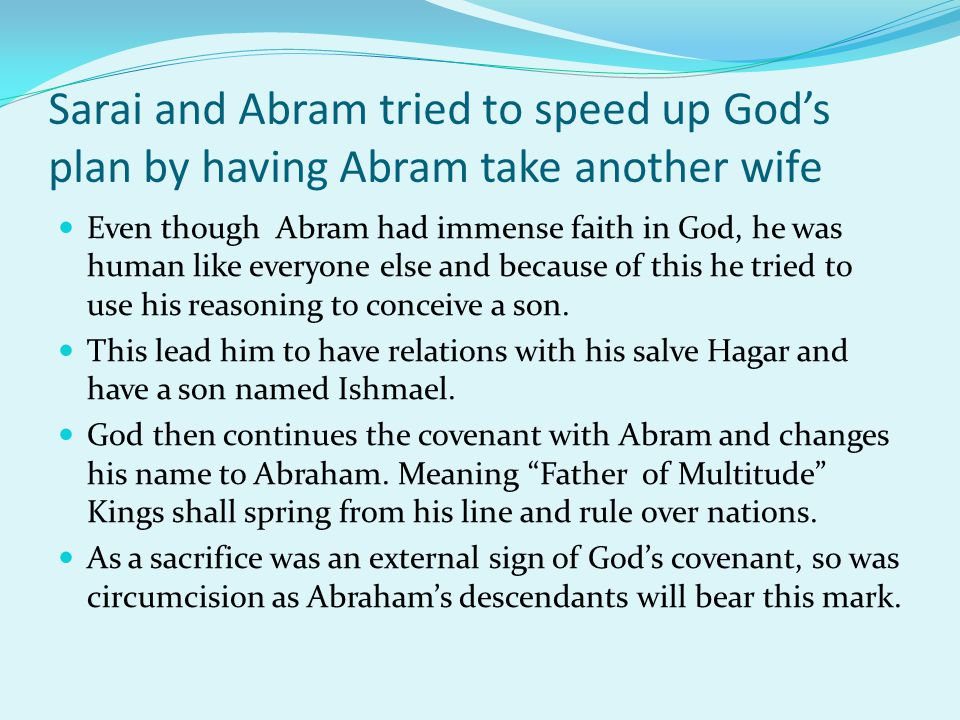 Sarai and Abram tried to speed up God's plan by having Abram take another wife