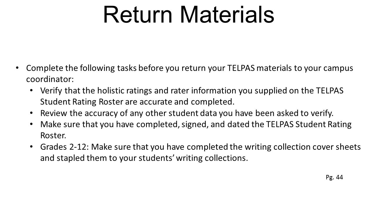 Return Materials Complete the following tasks before you return your TELPAS materials to your campus coordinator: