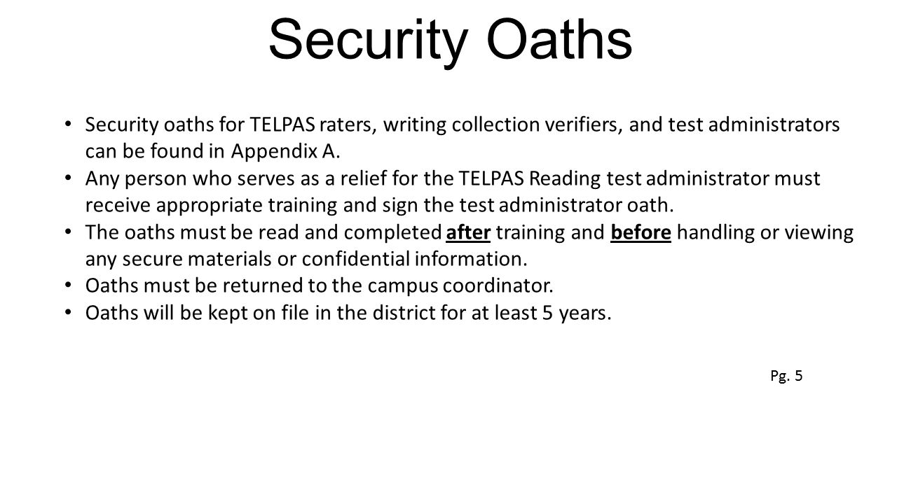 Security Oaths Security oaths for TELPAS raters, writing collection verifiers, and test administrators can be found in Appendix A.