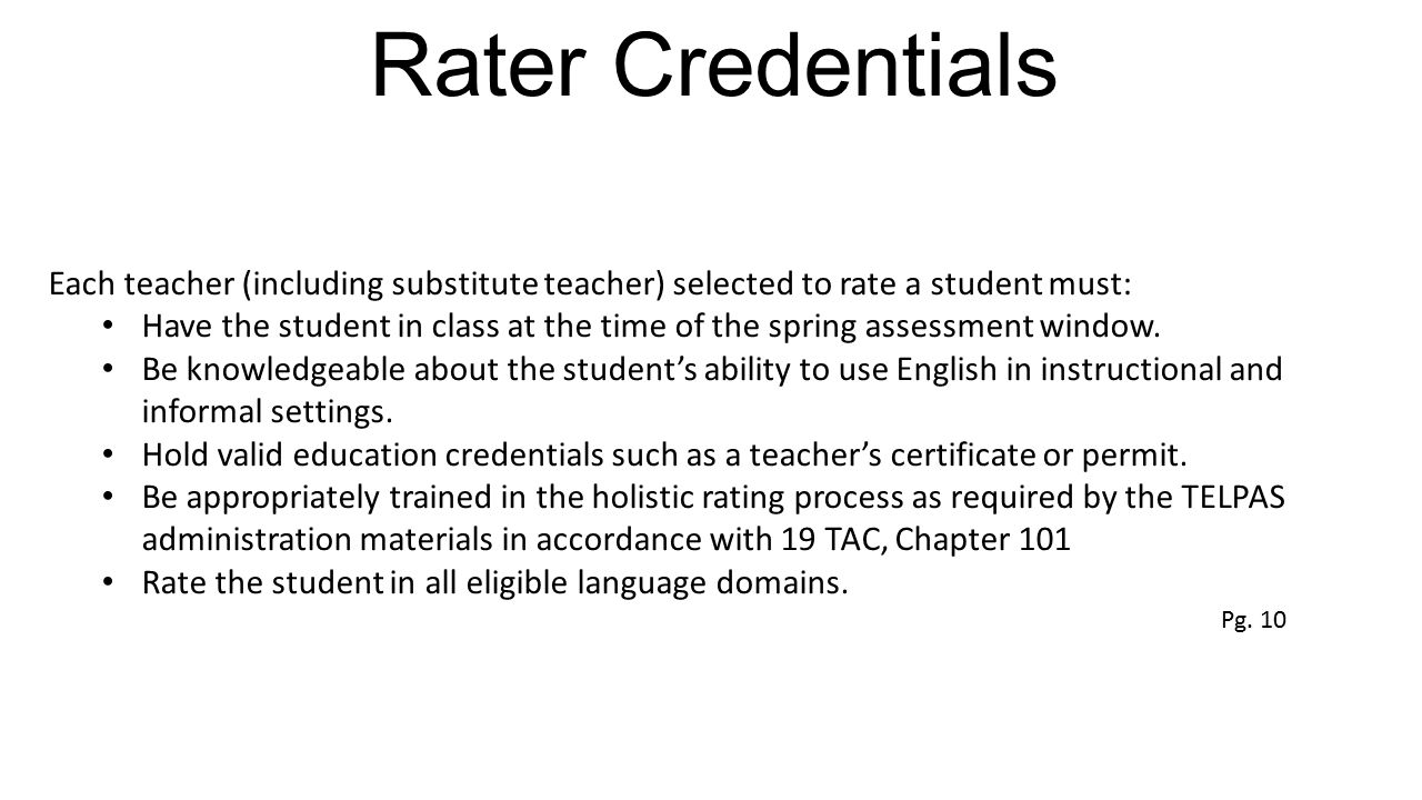 Rater Credentials Each teacher (including substitute teacher) selected to rate a student must: