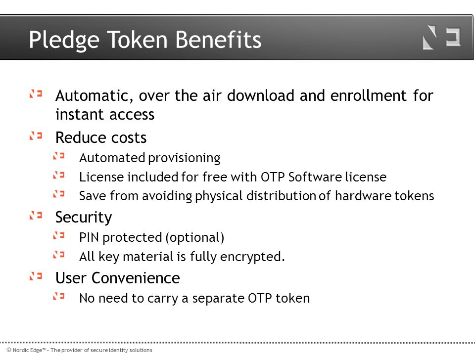 Pledge Token Benefits Automatic, over the air download and enrollment for instant access. Reduce costs.