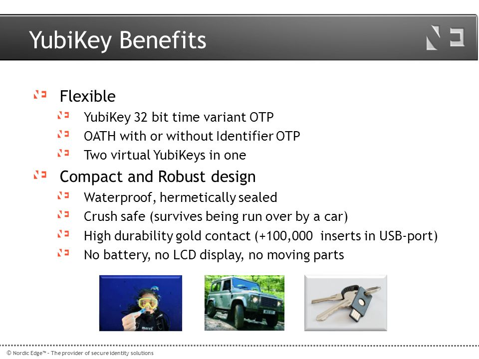 YubiKey Benefits Flexible Compact and Robust design