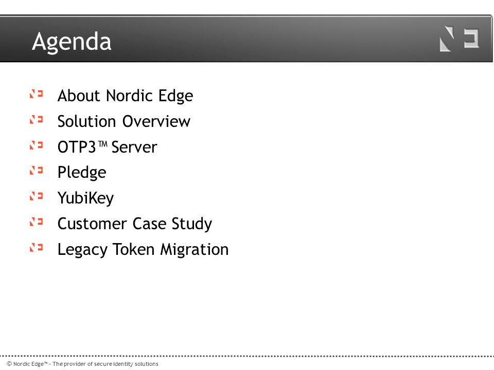 Agenda About Nordic Edge Solution Overview OTP3™ Server Pledge YubiKey