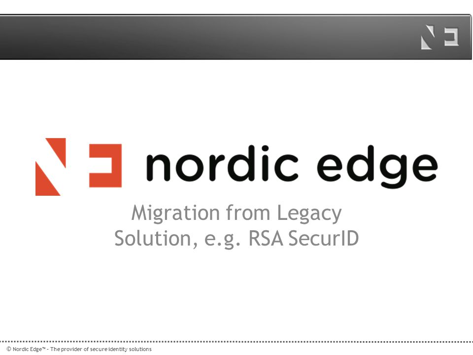 Migration from Legacy Solution, e.g. RSA SecurID