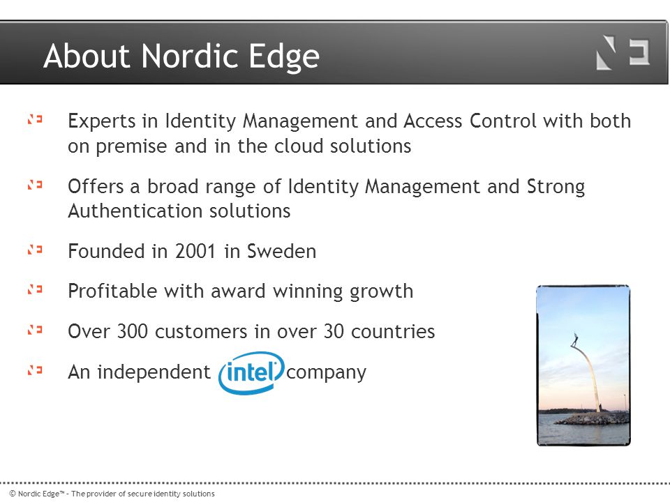 About Nordic Edge Experts in Identity Management and Access Control with both on premise and in the cloud solutions.