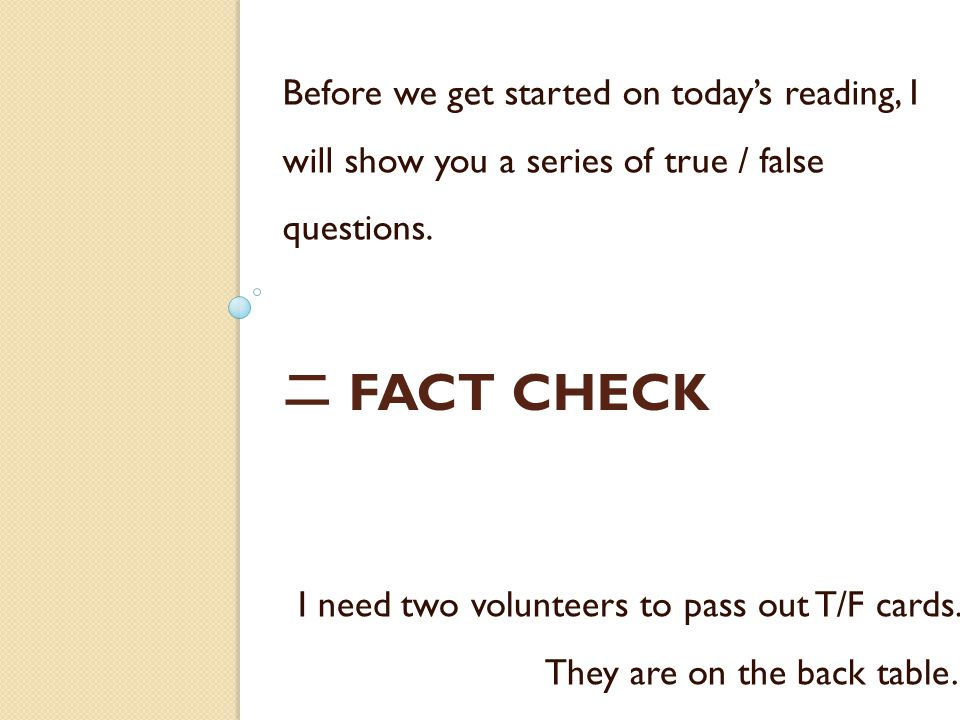 Before we get started on today's reading, I will show you a series of true / false questions.