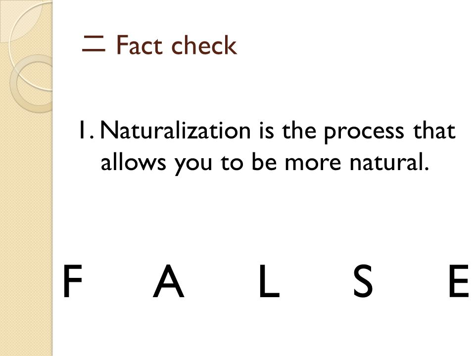 1. Naturalization is the process that allows you to be more natural.