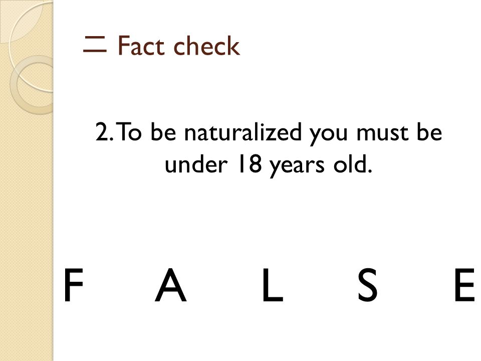 2. To be naturalized you must be under 18 years old.