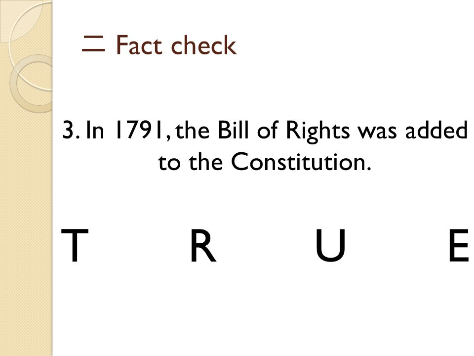 3. In 1791, the Bill of Rights was added to the Constitution.