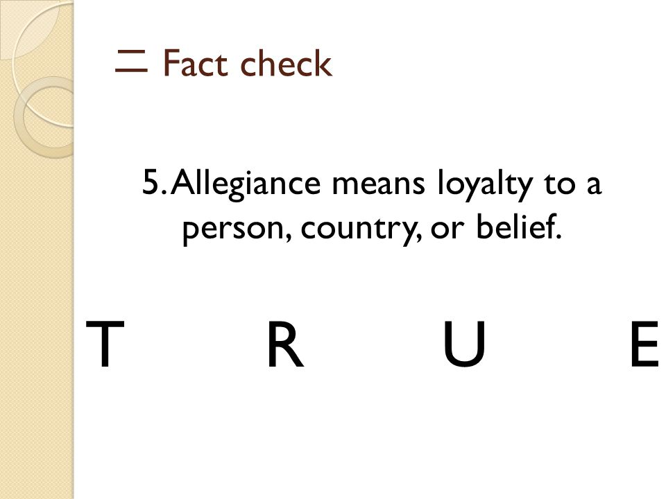 5. Allegiance means loyalty to a person, country, or belief.
